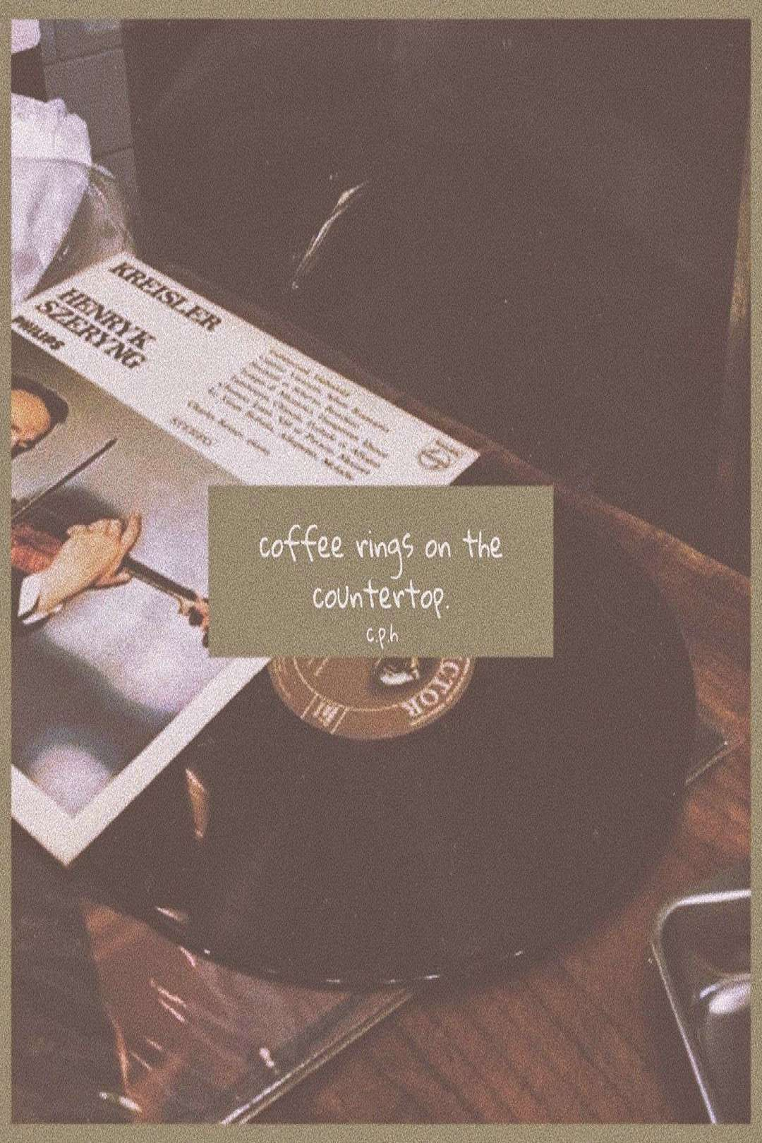 ❝ COFFEE RINGS ON THE COUNTERTOP ❞ a poem. * * * * * * * * *