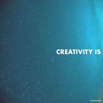 possible text that says 'CREATIVITY IS'