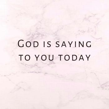 possible text that says 'GOD IS SAYING TO YOU
